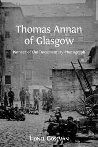 Camera Memoria: Some Thoughts Initiated by Lionel Gossman's Thomas Annan of Glasgow